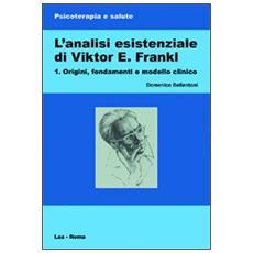 L'analisi esistenziale di Viktor E. Frankl. Vol. 1