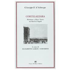Cortelazzara. Relazione a Maria Teresa sui reali di Napoli