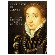 Henriette de Clèves. Il cigno francese dei Gonzaga