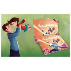 Papà, Sei Fantastico! - Il Libro Personalizzato Dove Il Papà E La Sua Bimba Sono I Protagonisti - Contattaci per personalizzare