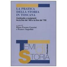 La pratica della storia in Toscana. Continuità e mutamenti tra la fine del '400 e la fine del '700