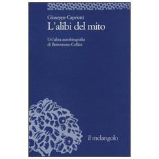 L'alibi del mito. Un'altra autobiografia di Benvenuto Cellini