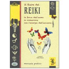 Il fluire del reiki. La forza dell'uomo in comunione con l'energia dell'universo