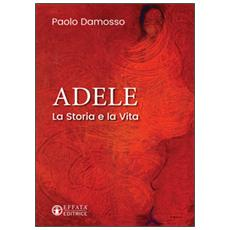 Adele. La storia e la vita
