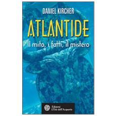 Atlantide. Il mito, i fatti, il mistero