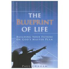 The blueprint of life. Building your future on God's master plan