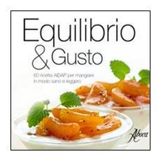 Equilibrio & gusto. 60 ricette AIDAP per mangiare in modo sano e leggero
