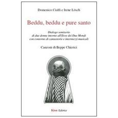 Beddu, beddu e pure santo. Dialogo semiserio di due donne intorno all'eroe dei Due Mondi con contorno di cantastorie e intermezzi musicali