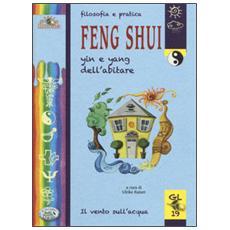 Filosofia e pratica Feng Shui. Yin e Yang dell'abitare