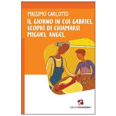 Il giorno in cui Gabriel scoprì di chiamarsi Miguel Angel