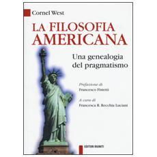 La filosofia americana. Una genealogia del pragmatismo