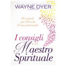 I consigli di un maestro spirituale. 10 segreti per liberare il tuo potenziale
