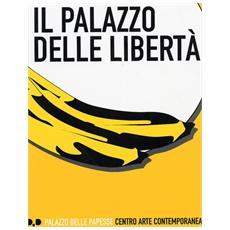 Il palazzo delle libertà. Catalogo della mostra (Siena, 20 giugno-28 settembre 2003) . Ediz. italiana e inglese