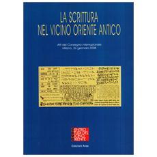La scrittura nel Vicino Oriente antico. Atti del Convegno internazionale (2008)