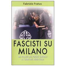 Fascisti su Milano. Dai palazzi del potere centrale al cuore del nord Italia