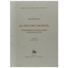 La «pietà dei carcerati». Confraternite e società a Roma nei secoli XVI-XVIII