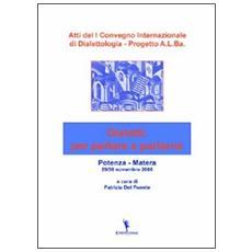 Atti del 1° Convegno internazionale di dialettologia. Progetto A. L. Ba. dialetti: per parlare e parlarne