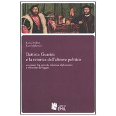 Battista Guarini e la retorica dell'altrove politico