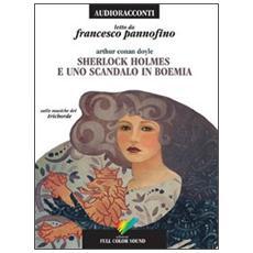 Sherlock Holmes e uno scandalo in Boemia letto da Francesco Pannofino. Audiolibro. CD Audio