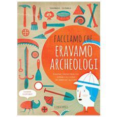 Facciamo che eravamo archeologi