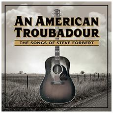 An American Troubadour: The Songs Of Steve Forbert
