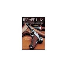 Parabellum. Storia e tecnica delle Luger svizzereA technical history of Swiss Lugers
