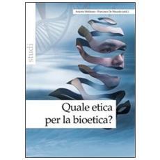 Quale etica per la bioetica?