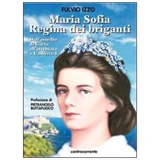 Maria Sofia regina dei briganti. Dall'assedio di Gaeta all'attentato a Umberto I