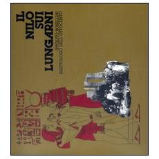 Nilo sui Lungarni. Ippolito Rossellini egittologo dell'Ottocento. Catalogo della mostra (Pisa, 30 maggio-30 giugno 1982) (Il)