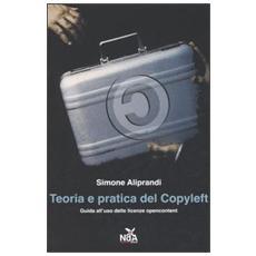 Teoria e pratica del Copyleft. Guida all'uso delle licenze opencontent