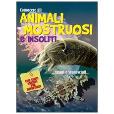 Conoscere gli animali mostruosi e insoliti. Con adesivi