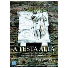 A testa alta. Passeggiate romane. I percorsi della memoria. Vol. 6