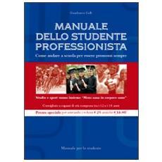 Manuale dello studente professionista-Come allenare i figli a studiare con professionalità