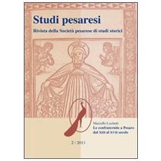 Studi pesaresi. Rivista della Società pesarese di studi storici (2012) . Vol. 2: Le confraternite a Pesaro dal XIII al XVII secolo