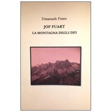 «Jof Fuart. La montagna degli dei»