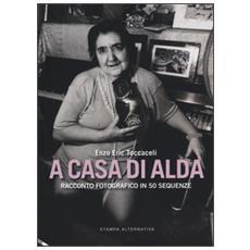 A casa di Alda. Racconto fotografico in 50 sequenze. Ediz. illustrata