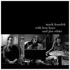 Mark Kozelek With Ben Boye And Jim White - Mark Kozelek With Ben Boye And Jim White (2 Cd)