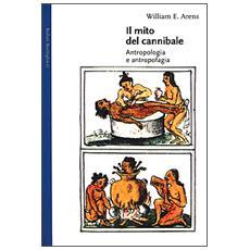 Il mito del cannibale. Antropologia e antropofagia