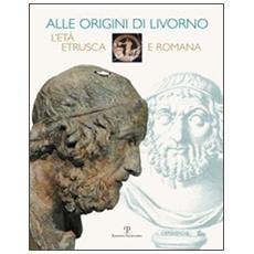 Alle origini di Livorno. L'età etrusca e romana
