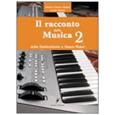 Il racconto della musica. Vol. 2: Dalla dodecafonia a Vasco Rossi.