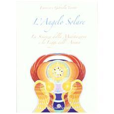 L'angelo solare. La scienza della meditazione e le leggi dell'anima
