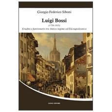 Luigi Bossi (1758-1835) . Erudito e funzionario tra antico regime ed età napoleonica