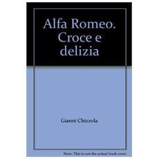 Alfa Romeo. Croce e delizia
