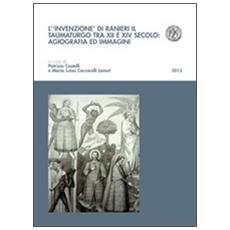 L'invenzione di Ranieri il taumaturgo tra XII e XIV secolo: agiografia ed immagini