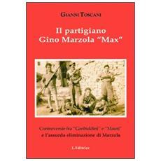 Il partigiano Gino Mazzola «Max». Controversie tra «garibaldini» e «Mauri» eliminazione di Marzola