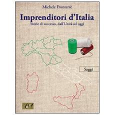 Imprenditori d'Italia. Storie di successo, dall'unità ad oggi