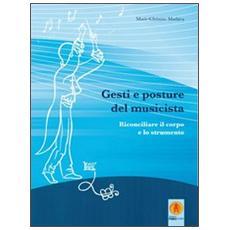 Gesti e posture del musicista. Rconciliare il corpo e lo strumento