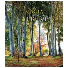La magia degli alberi. Viaggio fotografico tra i giganti della terra. Ediz. illustrata