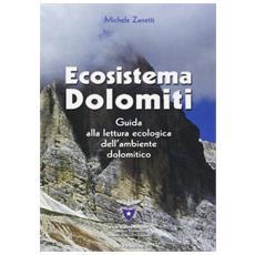 Ecosistema Dolomiti. Guida alla lettura ecologica dell'ambiente dolomitico