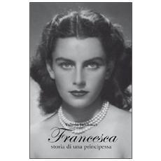 Francesca. Storia di una principessa